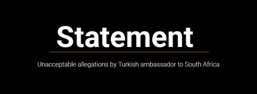 Statement: Unacceptable allegations by Turkish ambassador to South Africa